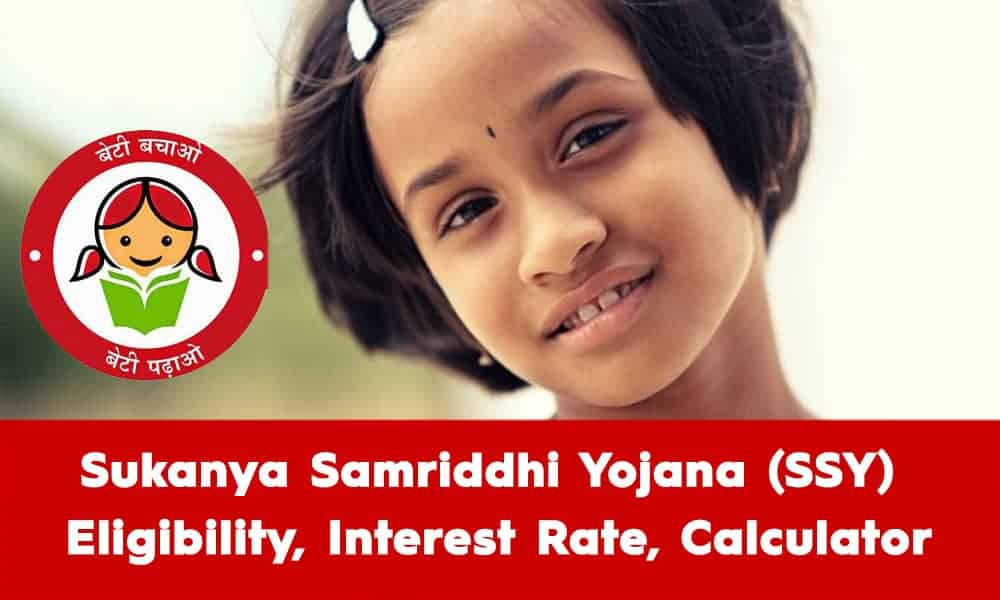 Sukanya Samriddhi Yojana Eligibility, Interest Rate Calculator Benefits