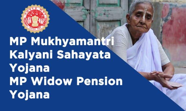 MP Mukhyamantri Kalyani Sahayata Yojana – MP Widow Pension Yojana