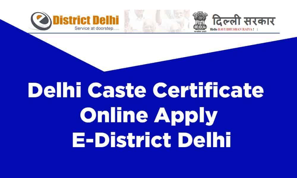 Delhi Caste Certificate Online Apply – E-District Delhi
