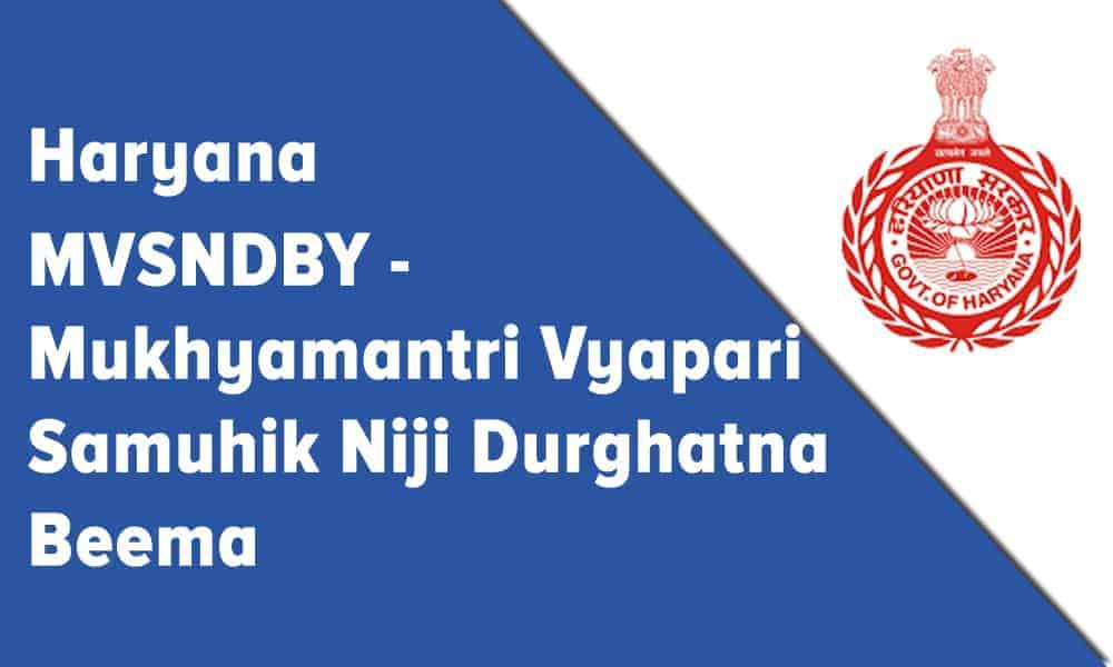 MVSNDBY – Mukhyamantri Vyapari Samuhik Niji Durghatna Beema