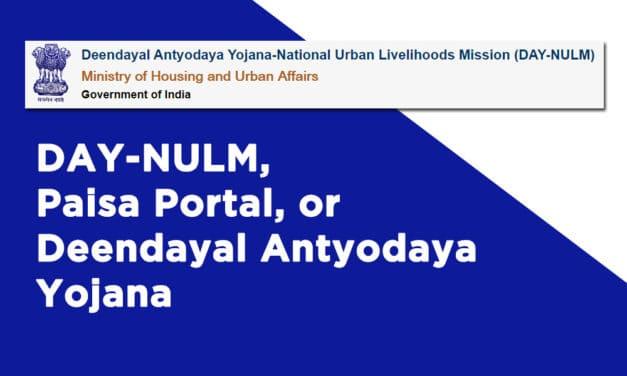 DAY NULM, Paisa Portal, or Deendayal Antyodaya Yojana