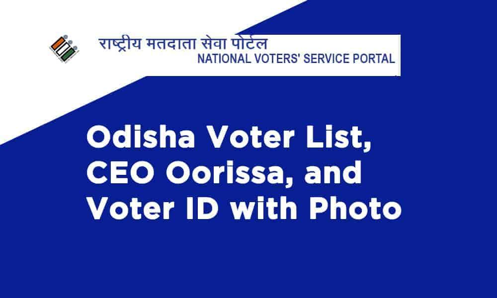 Odisha Voter List, CEO Oorissa, and Voter ID with Photo