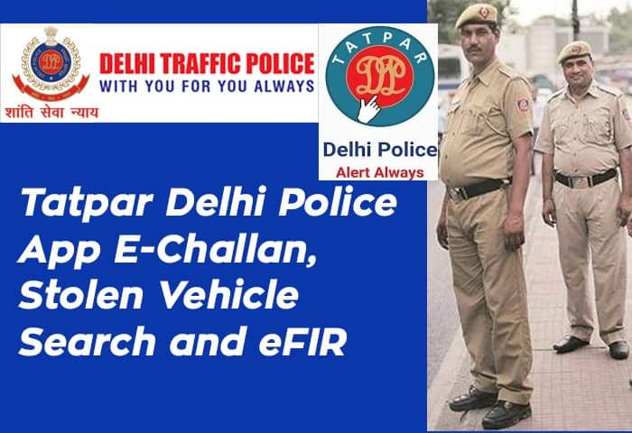 Tatpar Delhi Police App E-Challan, Stolen Vehicle Search and eFIR